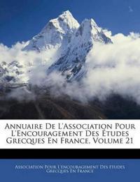 Annuaire De L'association Pour L'encouragement Des Études Grecques En France, Volume 21