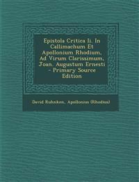 Epistola Critica Ii. In Callimachum Et Apollonium Rhodium, Ad Virum Clarissimum, Joan. Augustum Ernesti - Primary Source Edition