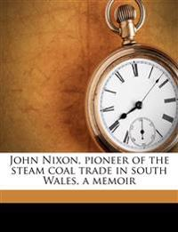 John Nixon, pioneer of the steam coal trade in south Wales, a memoir
