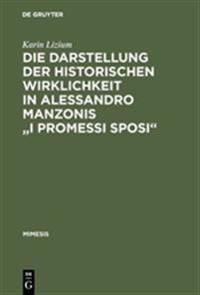 Die Darstellung Der Historischen Wirklichkeit in Alessandro Manzonis I Promessi Sposi