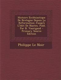 Histoire Ecclésiastique De Bretagne Depuis La Réformation Jusqu'à L'édit De Nantes. Publ. Par B. Vaurigaud