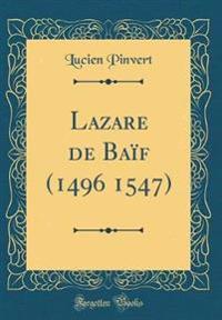 Lazare de Baïf (1496 1547) (Classic Reprint)