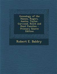 Genealogy of the Haines, Rogers, Austin, Taylor, Garwood, Reich and Hunt Families