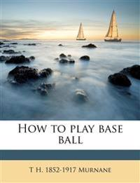 How to play base ball