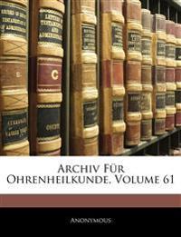 Archiv Für Ohrenheilkunde, Volume 61
