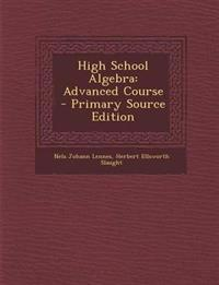 High School Algebra: Advanced Course
