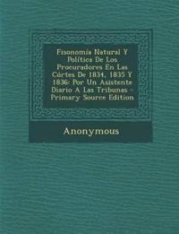 Fisonomía Natural Y Política De Los Procuradores En Las Córtes De 1834, 1835 Y 1836: Por Un Asistente Diario A Las Tribunas