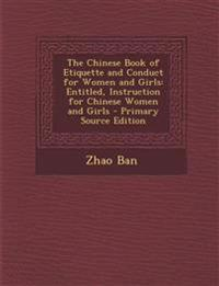 The Chinese Book of Etiquette and Conduct for Women and Girls: Entitled, Instruction for Chinese Women and Girls - Primary Source Edition