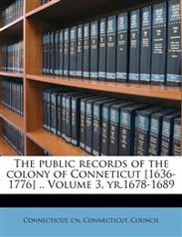 The public records of the colony of Conneticut [1636-1776] .. Volume 3, yr.1678-1689