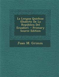 La Lengua Quichua: (Dialecto De La República Del Ecuador).