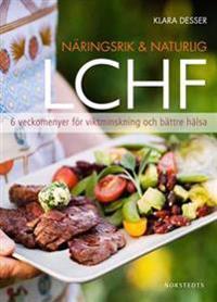Näringsrik & Naturlig LCHF : 6 veckomenyer för viktminskning och bättre hälsa