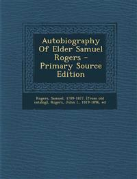 Autobiography Of Elder Samuel Rogers - Primary Source Edition