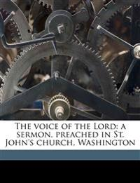 The voice of the Lord: a sermon, preached in St. John's church, Washington