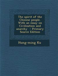 The Spirit of the Chinese People. with an Essay on Civilization and Anarchy - Primary Source Edition