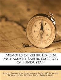 Memoirs of Zehir-Ed-Din Muhammed Babur, emperor of Hindustan Volume 1