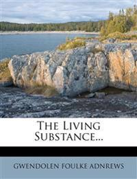 The Living Substance...