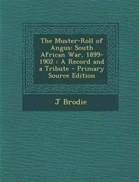 The Muster-Roll of Angus: South African War, 1899-1902 : A Record and a Tribute
