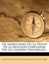 Les Américaines Ou La Preuve De La Religion Chrétienne Par Les Lumières Naturelles...