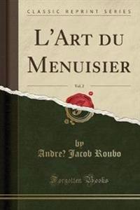 L'Art du Menuisier, Vol. 2 (Classic Reprint)