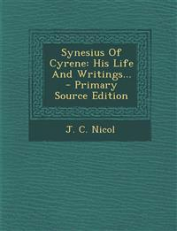 Synesius Of Cyrene: His Life And Writings... - Primary Source Edition