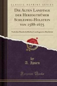 Die Alten Landtage der Herzogthümer Schleswig-Holstein von 1588-1675