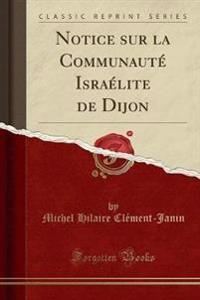 Notice sur la Communauté Israélite de Dijon (Classic Reprint)