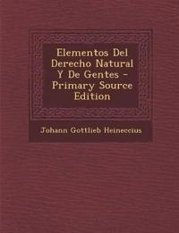 Elementos Del Derecho Natural Y De Gentes - Primary Source Edition