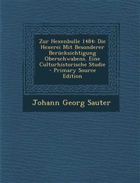 Zur Hexenbulle 1484: Die Hexerei Mit Besonderer Berücksichtigung Oberschwabens. Eine Culturhistorische Studie