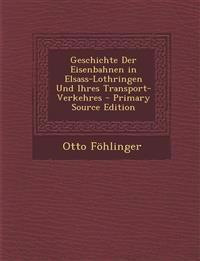 Geschichte Der Eisenbahnen in Elsass-Lothringen Und Ihres Transport-Verkehres