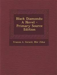 Black Diamonds: A Novel - Primary Source Edition