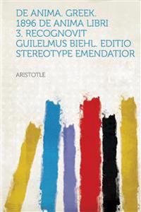 de Anima. Greek. 1896 de Anima Libri 3. Recognovit Guilelmus Biehl. Editio Stereotype Emendatior