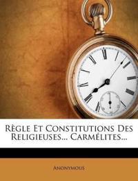 Règle Et Constitutions Des Religieuses... Carmélites...