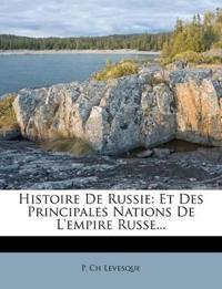Histoire de Russie: Et Des Principales Nations de L'Empire Russe...