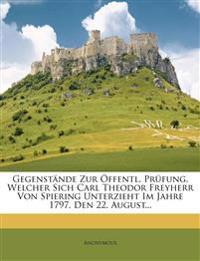 Gegenstande Zur Offentl. Prufung, Welcher Sich Carl Theodor Freyherr Von Spiering Unterzieht Im Jahre 1797. Den 22. August...