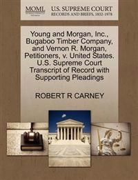 Young and Morgan, Inc., Bugaboo Timber Company, and Vernon R. Morgan, Petitioners, V. United States. U.S. Supreme Court Transcript of Record with Supporting Pleadings