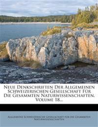 Neue Denkschriften Der Allgemeinen Schweizerischen Gesellschaft Für Die Gesammten Naturwissenschaften, Volume 18...