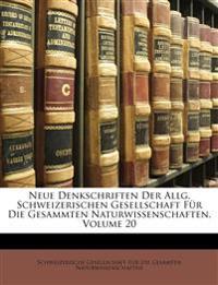 Neue Denkschriften Der Allg. Schweizerischen Gesellschaft Für Die Gesammten Naturwissenschaften, Volume 20