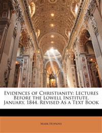 Evidences of Christianity: Lectures Before the Lowell Institute, January, 1844. Revised As a Text Book