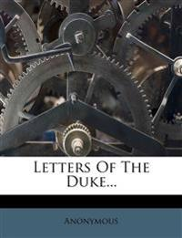 Letters of the Duke...