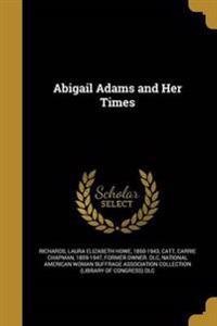 ABIGAIL ADAMS & HER TIMES