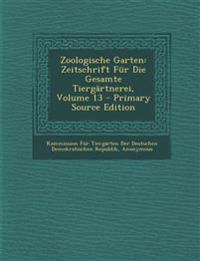 Zoologische Garten: Zeitschrift Fur Die Gesamte Tiergartnerei, Volume 13 - Primary Source Edition