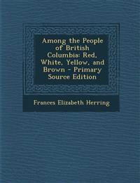 Among the People of British Columbia: Red, White, Yellow, and Brown