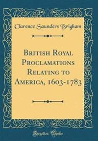British Royal Proclamations Relating to America, 1603-1783 (Classic Reprint)