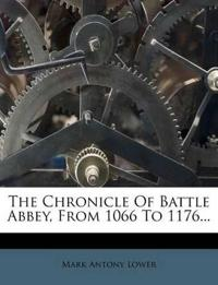 The Chronicle Of Battle Abbey, From 1066 To 1176...