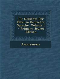 Die Gedichte Der Bibel in Deutscher Sprache, Volume 1