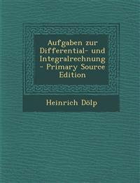 Aufgaben zur Differential- und Integralrechnung - Primary Source Edition