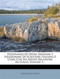 Dizionario Di Opere Anonime E Pseudonime Di Scrittori Italiani O Come Che Sia Aventi Relazione All'italia, Volume 1...