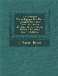 Dictionnaire Étymologique Des Mots Français D'origine Orientale: Arabe, Persan, Turc, Hébreu, Malais - Primary Source Edition