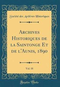 Archives Historiques de la Saintonge Et de l'Aunis, 1890, Vol. 18 (Classic Reprint)