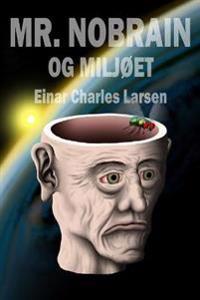 Mr. Nobrain og miljøet - Einar Charles Larsen   Inprintwriters.org